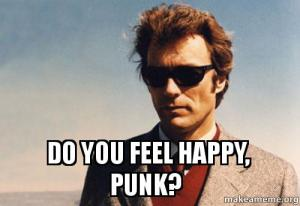 Do you feel happy, punk