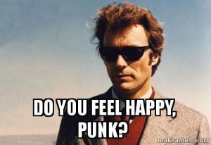 Do you feel happy, punk